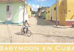 SEMANA 16: BABYMOON EN CUBA